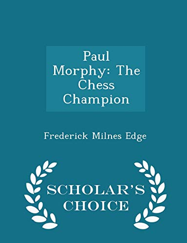 9781296136185: Paul Morphy: The Chess Champion - Scholar's Choice Edition