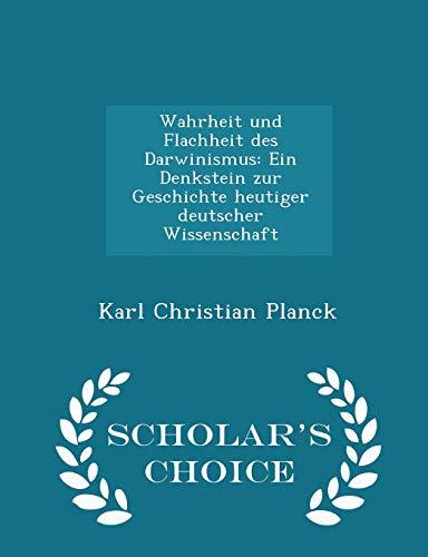 9781296142841: Wahrheit und Flachheit des Darwinismus: Ein Denkstein zur Geschichte heutiger deutscher Wissenschaft - Scholar's Choice Edition