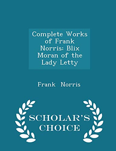 9781296143336: Complete Works of Frank Norris: Blix Moran of the Lady Letty - Scholar's Choice Edition
