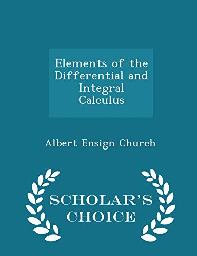 9781296149574: Elements of the Differential and Integral Calculus - Scholar's Choice Edition