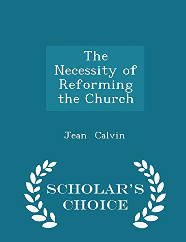 9781296157227: The Necessity of Reforming the Church - Scholar's Choice Edition