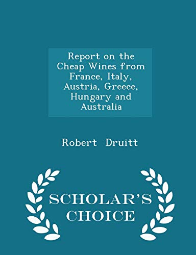 9781296158682: Report on the Cheap Wines from France, Italy, Austria, Greece, Hungary and Australia - Scholar's Choice Edition