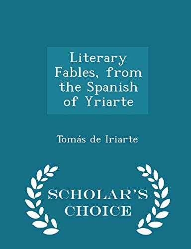 9781296195069: Literary Fables, from the Spanish of Yriarte - Scholar's Choice Edition