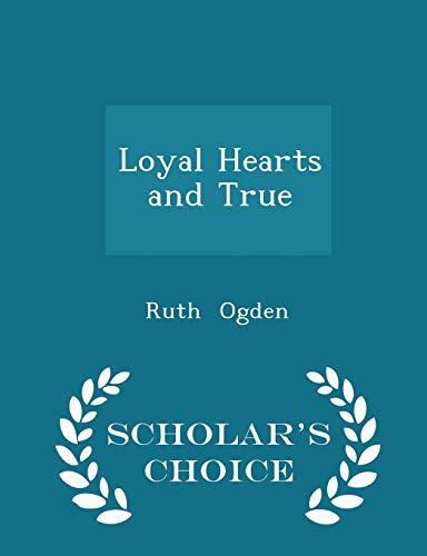 Loyal Hearts and True - Scholar s: Ruth Ogden
