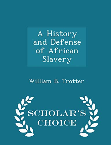 9781296217181: A History and Defense of African Slavery - Scholar's Choice Edition