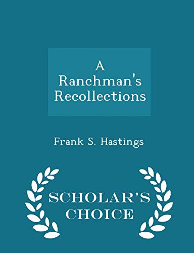 A Ranchman s Recollections - Scholar s: Frank S Hastings