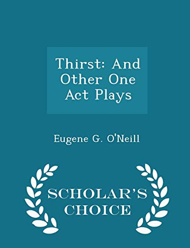 9781296261566: Thirst: And Other One Act Plays - Scholar's Choice Edition