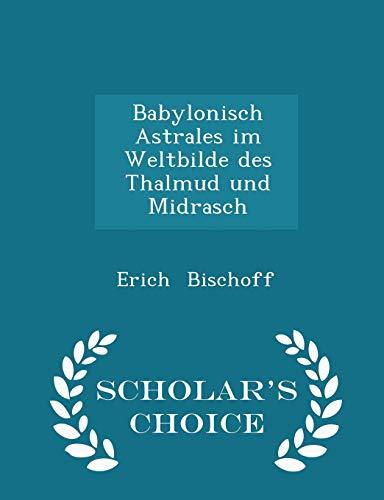 9781296265458: Babylonisch Astrales im Weltbilde des Thalmud und Midrasch - Scholar's Choice Edition