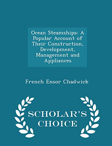 9781296267384: Ocean Steamships: A Popular Account of Their Construction, Development, Management and Appliances - Scholar's Choice Edition