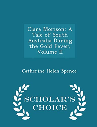9781296267889: Clara Morison: A Tale of South Australia During the Gold Fever, Volume II - Scholar's Choice Edition