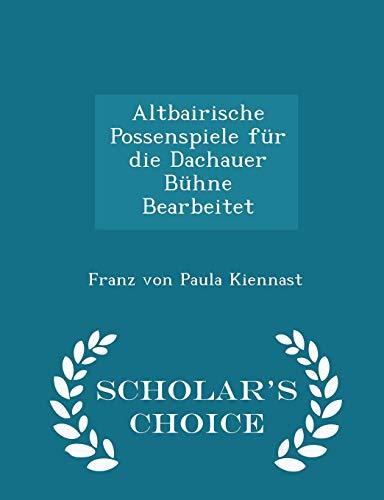 9781296270810: Altbairische Possenspiele f�r die Dachauer B�hne Bearbeitet - Scholar's Choice Edition
