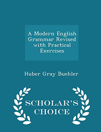 A Modern English Grammar Revised with Practical: Huber Gray Buehler
