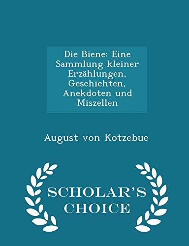 9781296273194: Die Biene: Eine Sammlung kleiner Erzählungen, Geschichten, Anekdoten und Miszellen - Scholar's Choice Edition