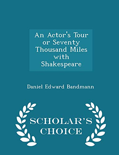 9781296281281: An Actor's Tour or Seventy Thousand Miles with Shakespeare - Scholar's Choice Edition