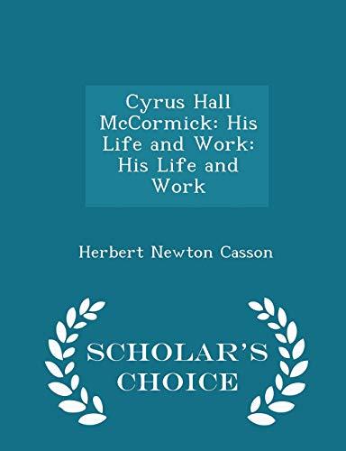 9781296282806: Cyrus Hall McCormick: His Life and Work: His Life and Work - Scholar's Choice Edition