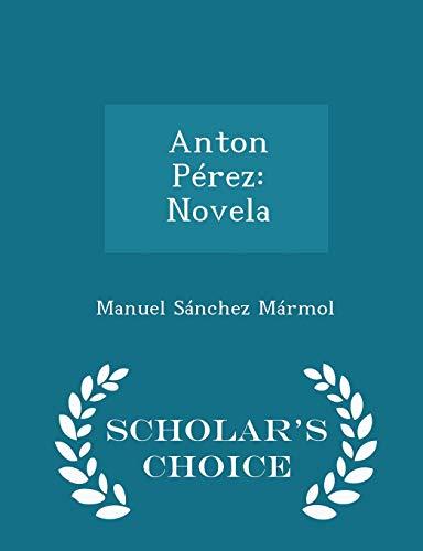 9781296288983: Anton Pérez: Novela - Scholar's Choice Edition