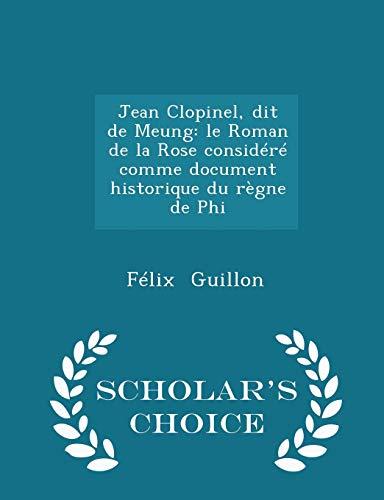 9781296290115: Jean Clopinel, dit de Meung: le Roman de la Rose considéré comme document historique du règne de Phi - Scholar's Choice Edition