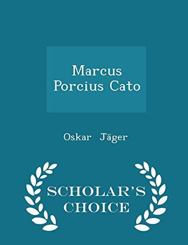 Marcus Porcius Cato - Scholar s Choice: Oskar Jäger