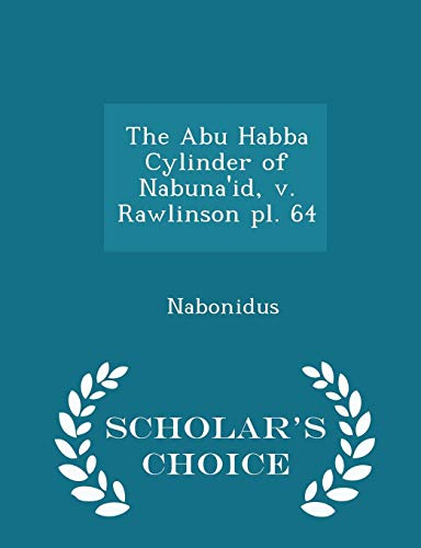 9781296309367: The Abu Habba Cylinder of Nabuna'id, v. Rawlinson pl. 64 - Scholar's Choice Edition