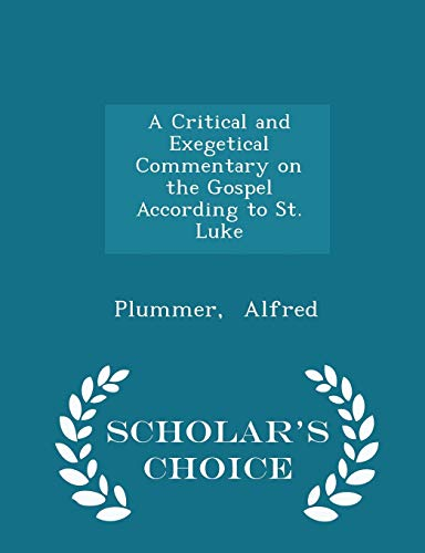 9781296311193: A Critical and Exegetical Commentary on the Gospel According to St. Luke - Scholar's Choice Edition