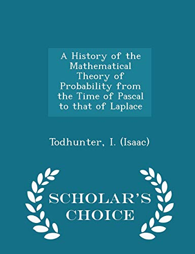 9781296314439: A History of the Mathematical Theory of Probability from the Time of Pascal to that of Laplace - Scholar's Choice Edition