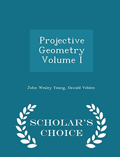 9781296319762: Projective Geometry Volume I - Scholar's Choice Edition