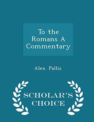 To the Romans a Commentary - Scholar: Alex Pallis