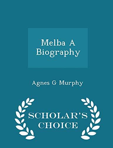 Melba a Biography - Scholar s Choice: Agnes G Murphy