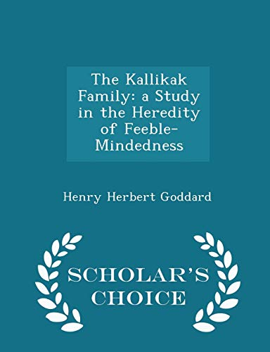 9781296346799: The Kallikak Family: a Study in the Heredity of Feeble-Mindedness - Scholar's Choice Edition