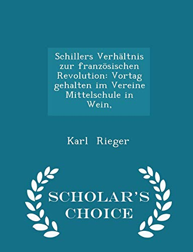 9781296353933: Schillers Verhältnis zur französischen Revolution: Vortag gehalten im Vereine Mittelschule in Wein, Scholar's Choice Edition