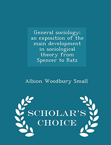 9781296362140: General sociology; an exposition of the main development in sociological theory from Spencer to Ratz - Scholar's Choice Edition