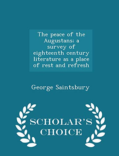 9781296366537: The peace of the Augustans; a survey of eighteenth century literature as a place of rest and refresh - Scholar's Choice Edition