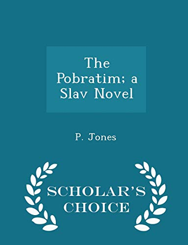 9781296366971: The Pobratim; a Slav Novel - Scholar's Choice Edition