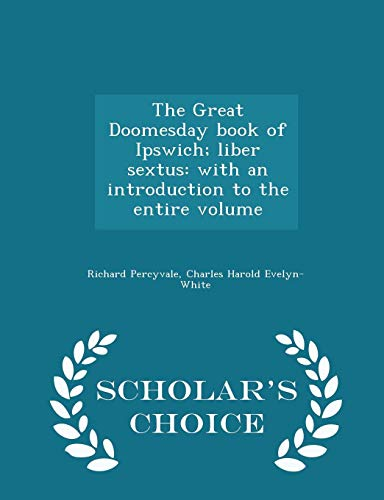 9781296378745: The Great Doomesday book of Ipswich; liber sextus: with an introduction to the entire volume - Scholar's Choice Edition
