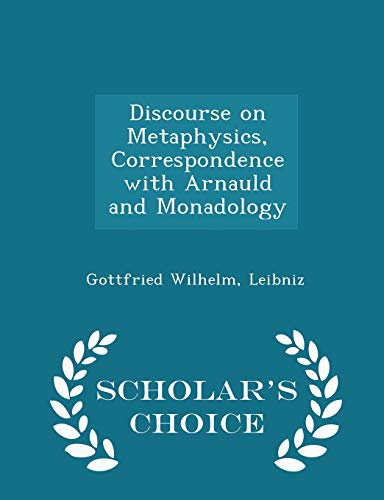 9781296386658: Discourse on Metaphysics, Correspondence with Arnauld and Monadology - Scholar's Choice Edition