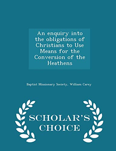 An enquiry into the obligations of Christians to Use Means for the Conversion of the Heathens - ...