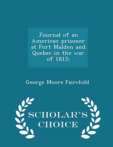 9781296395902: Journal of an American prisoner at Fort Malden and Quebec in the war of 1812; - Scholar's Choice Edition