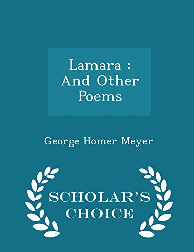 Lamara: And Other Poems - Scholar's Choice: George Homer Meyer