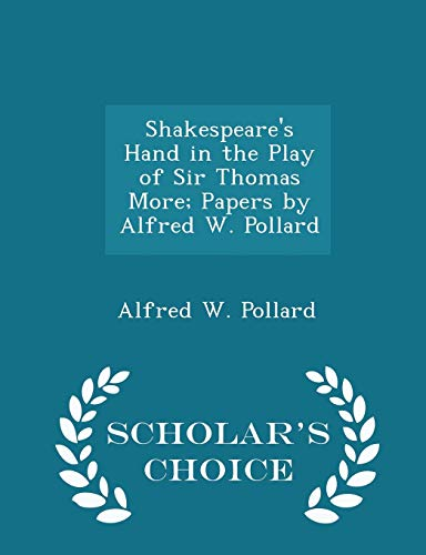 9781296400347: Shakespeare's Hand in the Play of Sir Thomas More; Papers by Alfred W. Pollard - Scholar's Choice Edition