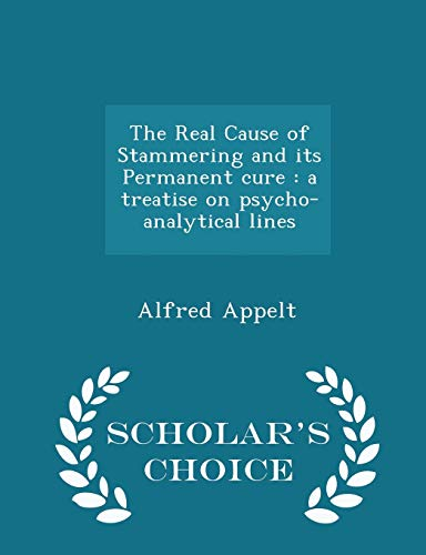 The Real Cause of Stammering and Its: Alfred Appelt
