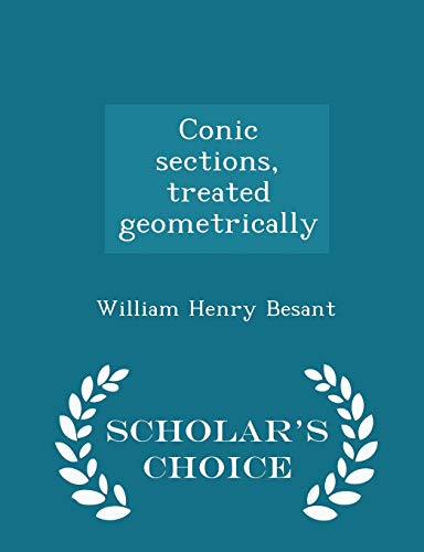 9781296413699: Conic sections, treated geometrically - Scholar's Choice Edition
