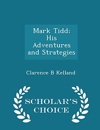 Mark Tidd; His Adventures and Strategies -: Clarence B Kelland