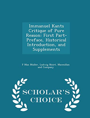 9781296457808: Immanuel Kants Critique of Pure Reason: First Part- Preface, Historical Introduction, and Supplements - Scholar's Choice Edition