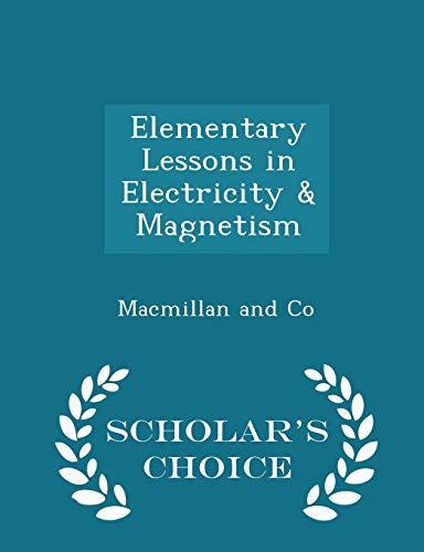 9781296457952: Elementary Lessons in Electricity & Magnetism - Scholar's Choice Edition