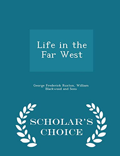 Life in the Far West - Scholar's Choice Edition: Ruxton, George Frederick