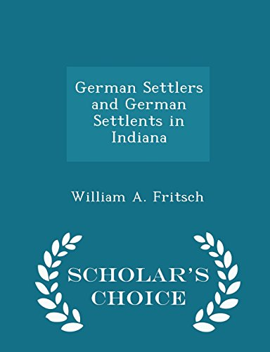 9781296463458: German Settlers and German Settlents in Indiana - Scholar's Choice Edition