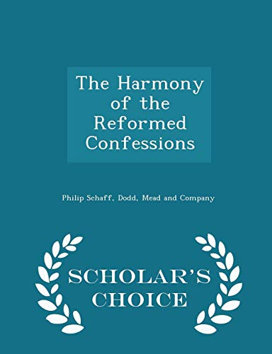 9781296465438: The Harmony of the Reformed Confessions - Scholar's Choice Edition