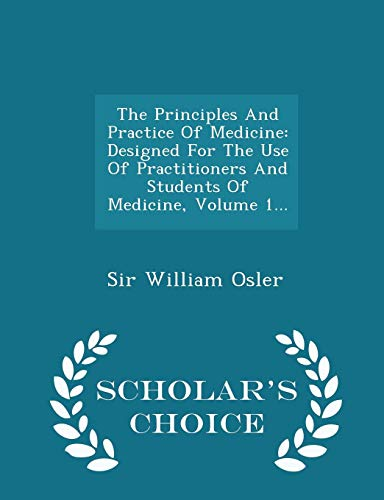 9781296466817: The Principles And Practice Of Medicine: Designed For The Use Of Practitioners And Students Of Medicine, Volume 1... - Scholar's Choice Edition