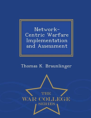 9781296474836: Network-Centric Warfare Implementation and Assessment - War College Series