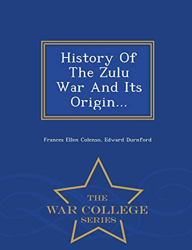 History of the Zulu War and Its: Frances Ellen Colenso,